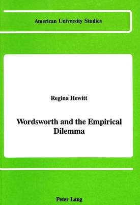 Wordsworth and the Empirical Dilemma - American University Studies Series 4: English Language and Literature 120 (Hardback)