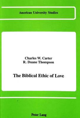 The Biblical Ethic of Love - American University Studies, Series 7: Theology & Religion 79 (Hardback)