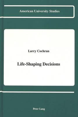 Life-Shaping Decisions - American University Studies Series 8: Psychology 22 (Hardback)