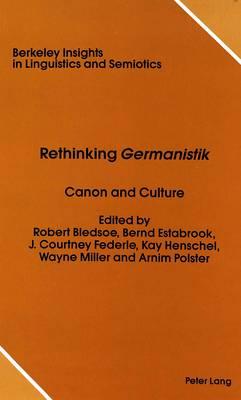 Rethinking Germanistik: Canon and Culture - Berkeley Insights in Linguistics and Semiotics 6 (Hardback)