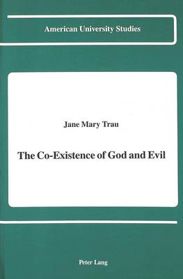 The Co-Existence of God and Evil - American University Studies, Series 5: Philosophy 101 (Hardback)