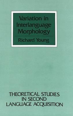 Variation in Interlanguage Morphology - Theoretical Studies in Second Language Acquisition 1 (Hardback)