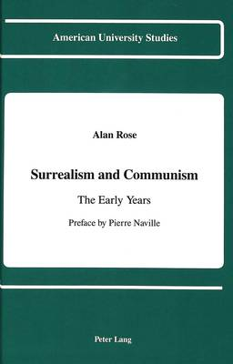 Surrealism and Communism: The Early Years: Preface by Pierre Naville - American University Studies, Series 9: History 96 (Hardback)
