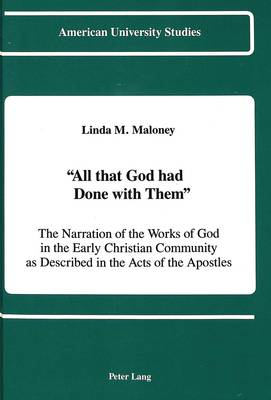 All That God Had Done with Them: The Narration of the Works of God in the Early Christian Community as Described in the Acts of the Apostles - American University Studies, Series 7: Theology & Religion 91 (Hardback)