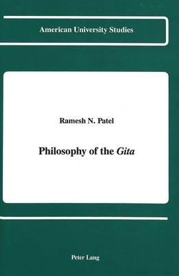 Philosophy of the Gita - American University Studies, Series 5: Philosophy 105 (Hardback)