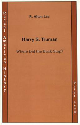Harry S. Truman: Where Did the Buck Stop? - Recent American History 4 (Hardback)