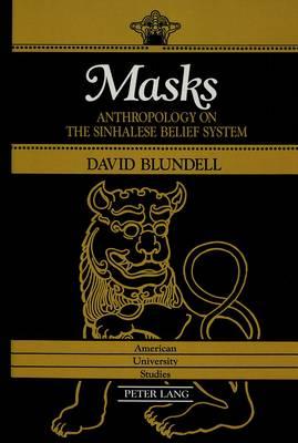 Masks: Anthropology on the Sinhalese Belief System - American University Studies, Series 7: Theology & Religion 88 (Hardback)