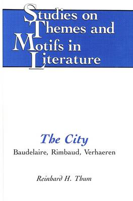 The City: Baudelaire, Rimbaud, Verhaeren - Studies on Themes and Motifs in Literature 1 (Hardback)