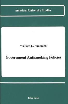Government Antismoking Policies - American University Studies Series 10: Political Science 30 (Hardback)