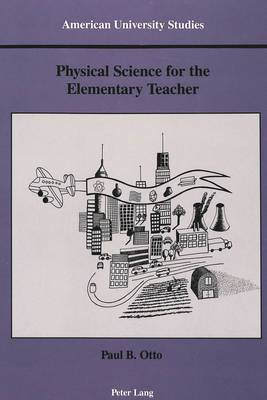Physical Science for the Elementary Teacher - American University Studies Series 14: Education 31 (Paperback)