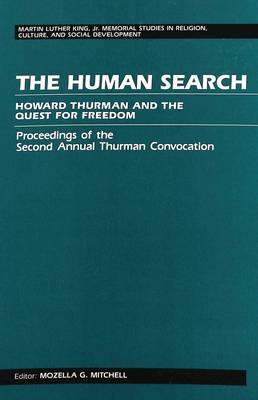 The Human Search: Howard Thurman and the Quest for Freedom Proceedings of the Second Annual Thurman Convocation - Martin Luther King Jr. Memorial Studies in Religion, Culture, and Social  Development 1 (Hardback)