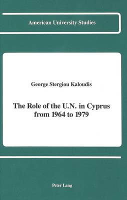 The Role of the U.N. in Cyprus from 1964 to 1979 - American University Studies, Series 9: History 107 (Hardback)