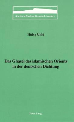 Das Ghasel des Islamischen Orients in der Deutschen Dichtung - Studies in Modern German Literature 45 (Hardback)