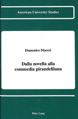 Dalla Novella Alla Commedia Pirandelliana - American University Studies, Series 2: Romance, Languages & Literature 165 (Hardback)