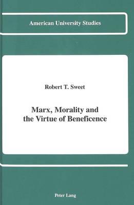 Marx, Morality and the Virtue of Beneficence - American University Studies, Series 5: Philosophy 115 (Hardback)