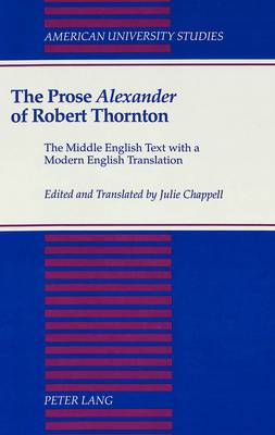 The Prose Alexander of Robert Thornton: The Middle English Text with a Modern English Translation - American University Studies Series 4: English Language and Literature 131 (Hardback)