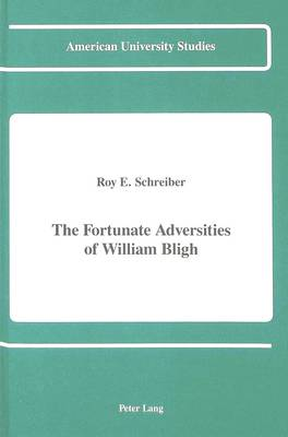 The Fortunate Adversities of William Bligh - American University Studies, Series 9: History 108 (Hardback)