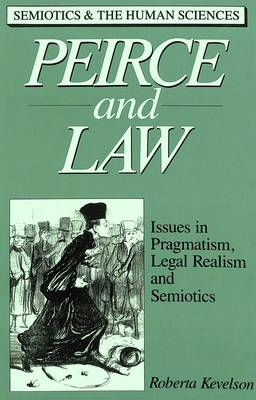 Peirce and Law: Issues in Pragmatism, Legal Realism, and Semiotics - Semiotics and the Human Sciences 1 (Hardback)