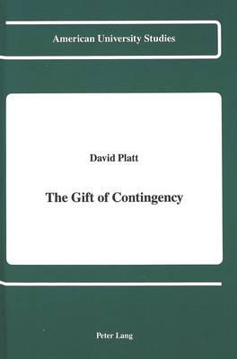 The Gift of Contingency - American University Studies, Series 5: Philosophy 120 (Hardback)