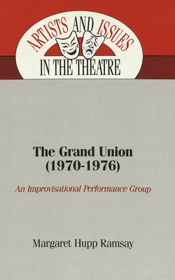 The Grand Union (1970-1976): An Improvisational Performance Group - Artists & Issues in the Theatre 2 (Hardback)