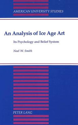 An Analysis of Ice Age Art: Its Psychology and Belief System - American University Studies, Series 20: Fine Arts 15 (Hardback)