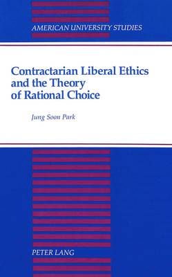 Contractarian Liberal Ethics and the Theory of Rational Choice - American University Studies, Series 5: Philosophy 122 (Paperback)