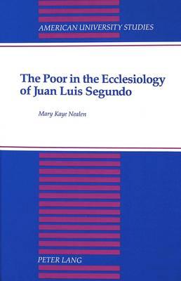 The Poor in the Ecclesiology of Juan Luis Segundo - American University Studies, Series 7: Theology & Religion 113 (Hardback)