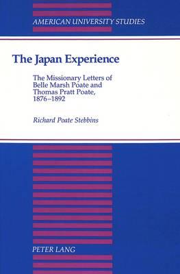 The Japan Experience: The Missionary Letters of Belle Marsh Poate and Thomas Pratt Poate, 1876-1892 - American University Studies, Series 9: History 110 (Hardback)