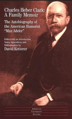 A Family Memoir: The Autobiography of the American Humorist Max Adeler - American University Studies Series 24: American Literature 15 (Hardback)