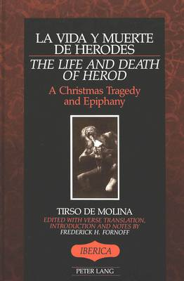 La Vida Y Muerte De Herodes / The Life and Death of Herod: A Christmas Tragedy and Epiphany with Verse Translation, Introduction and Notes - Iberica 2 (Hardback)