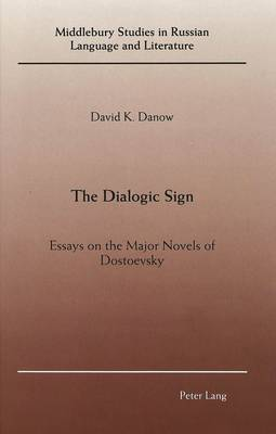 The Dialogic Sign: Essays on the Major Novels of Dostoevsky - Middlebury Studies in Russian Language and Literature 2 (Hardback)
