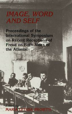 Image, Word and Self: Proceedings of the International Symposium on Recent Receptions of Freud on Both Sides of the Atlantic (Hardback)