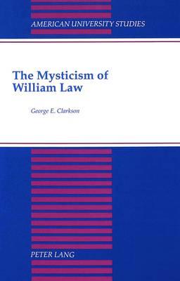 The Mysticism of William Law - American University Studies, Series 5: Philosophy 124 (Hardback)