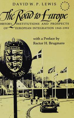 The Road to Europe: History, Institutions and Prospects of European Integration 1945-1993 (Hardback)