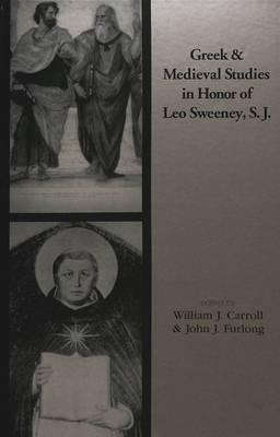 Greek and Medieval Studies in Honor of Leo Sweeney, S.J. (Hardback)