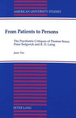 From Patients to Persons: The Psychiatric Critiques of Thomas Szasz, Peter Sedgwick and R.D. Laing - American University Studies, Series 5: Philosophy 128 (Hardback)