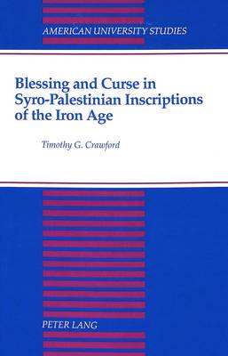 Blessing and Curse in Syro-Palestinian Inscriptions of the Iron Age - American University Studies, Series 7: Theology & Religion 120 (Hardback)
