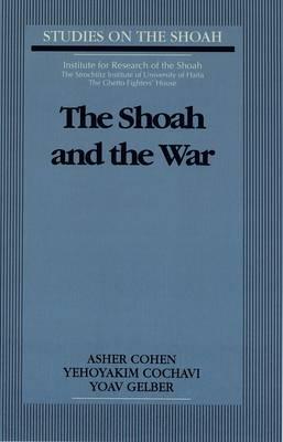 The Shoah and the War - Studies on the Shoah 3 (Hardback)