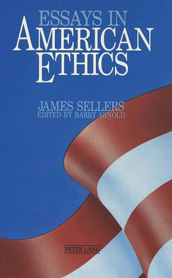 Essays in American Ethics: Edited by Barry Arnold (Hardback)