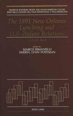 The 1891 New Orleans Lynching and U.S.-Italian Relations: A Look Back - Studies in Southern Italian and Italian American Culture 2 (Hardback)