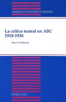 La Critica Teatral en ABC 1918-1936 - American University Studies, Series 2: Romance, Languages & Literature 181 (Hardback)