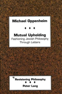 Mutual Upholding: Fashioning Jewish Philosophy Through Letters - Revisioning Philosophy 9 (Hardback)