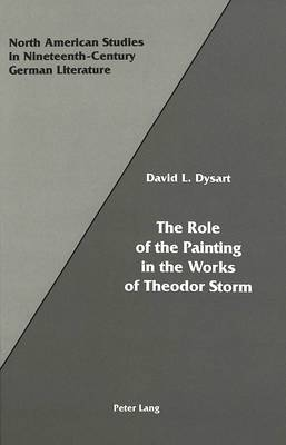 The Role of the Painting in the Works of Theodor Storm - North American Studies in Nineteenth-century German Literature and Culture 11 (Hardback)