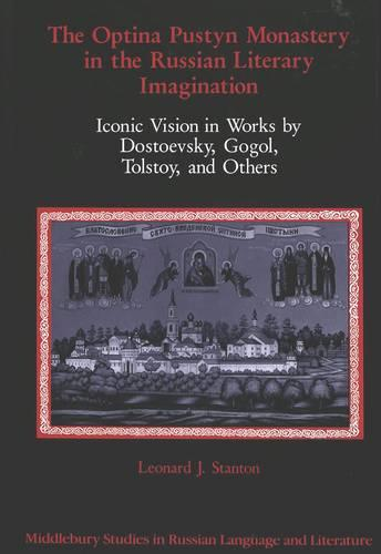 The Optina Pustyn Monastery in the Russian Literary Imagination: Iconic Vision in Works by Dostoevsky, Gogol, Tolstoy, and Others - Middlebury Studies in Russian Language and Literature 3 (Hardback)