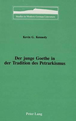 Der Junge Goethe in der Tradition des Petrarkismus - Studies in Modern German Literature 48 (Hardback)