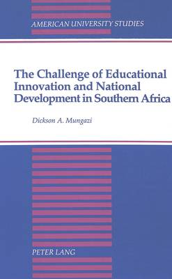 The Challenge of Educational Innovation and National Development in Southern Africa - American University Studies Series 14: Education 36 (Hardback)