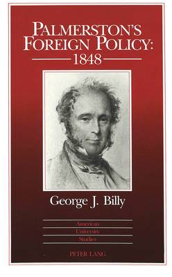 Palmerston's Foreign Policy: 1848 - American University Studies, Series 9: History 120 (Hardback)