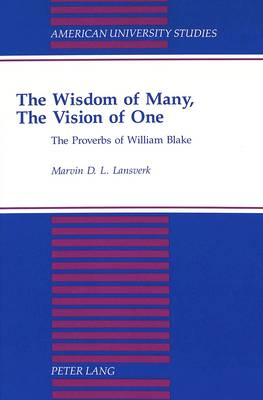 The Wisdom of Many, The Vision of One: The Proverbs of William Blake - American University Studies Series 4: English Language and Literature 142 (Hardback)