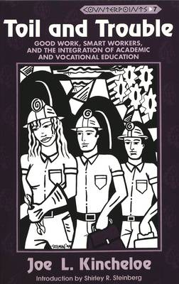 Toil and Trouble: Good Work, Smart Workers, and the Integration of Academic and Vocational Education - Counterpoints 7 (Paperback)
