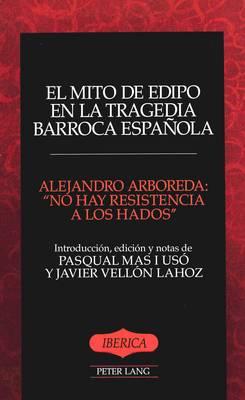 El Mito De Edipo en la Tragedia Barroca Espanola: No Hay Resistencia a los Hados - Iberica 5 (Hardback)